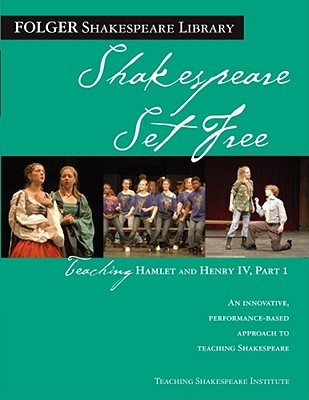 Shakespeare Set Free: Teaching Hamlet and Henry IV Part I