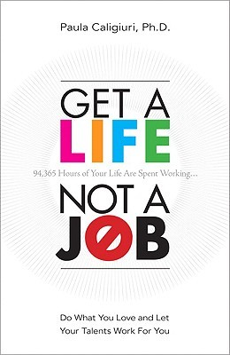 Get a Life, Not a Job by Paula Caligiuri