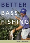 Better Bass Fishing: Secrets from the Headwaters by aBassmasterSenior Writer