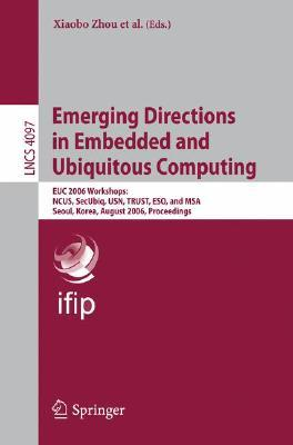 Emerging Directions in Embedded and Ubiquitous Computing: EUC 2006 Workshops: NCUS, SecUbiq, USN, TRUST, ESO, and MSA, Seoul, Korea, August 1-4, 2006, Proceedings
