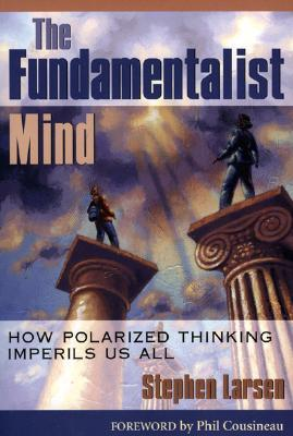 The Fundamentalist Mind: How Polarized Thinking Imperils Us All