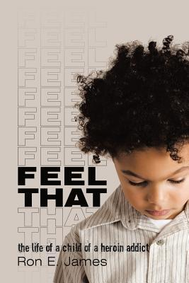 Feel That: The Life of a Child of a Heroin Addict