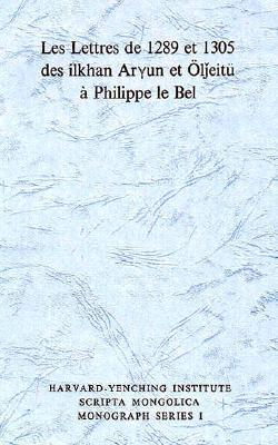 Les Lettres de 1289 Et 1305 Des Ilkhan Aryun Et Oljeitu a Phillipe Le Bel
