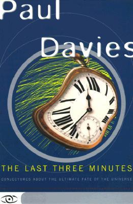 The Last Three Minutes: Conjectures About The Ultimate Fate Of The Universe(Science Masters)