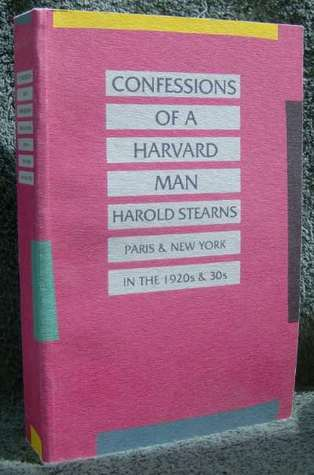 The confessions of a Harvard man : the street I know revisited : a journey through literary Bohemia, Paris & New York in the 20s & 30s
