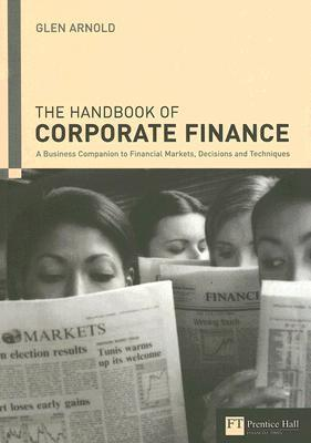 Handbook of Corporate Finance: A Business Companion to Financial Markets, Decisions & Techniques