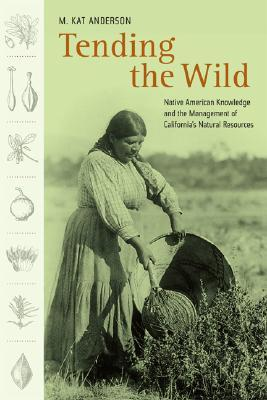 tending-the-wild-native-american-knowledge-and-the-management-of-california-s-natural-resources