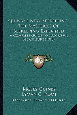 Quinby's New Beekeeping, the Mysteries of Beekeeping Explained: A