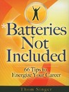 Batteries Not Included: 66 Tips to Energize Your Career