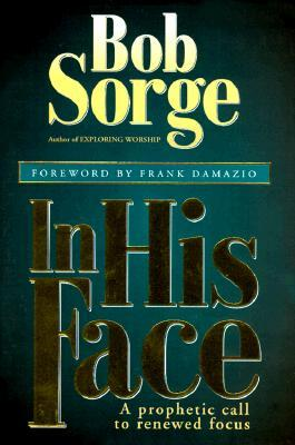 In His Face by Bob Sorge