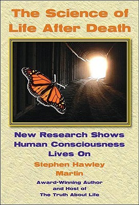 The Science of Life After Death by Stephen Hawley Martin