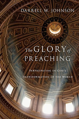The Glory of Preaching: Participating in Gods Transformation of the World