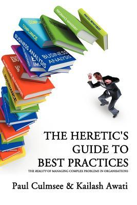 The Heretic's Guide to Best Practices: The Reality of Managing Complex Problems in Organisations