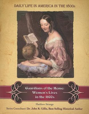 Guardians of the Home: Women's Lives in the 1800s
