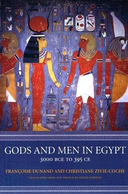 Gods and Men in Egypt by Françoise Dunand