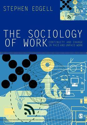 The Sociology of Work: Continuity and Change in Paid and Unpaid Work