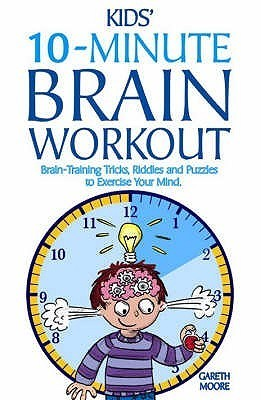 Kids' 10 Minute Brain Workout: Brain Training Tricks, Riddles And Puzzles To Exercise Your Mind