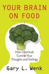 Your Brain on Food by Gary L. Wenk