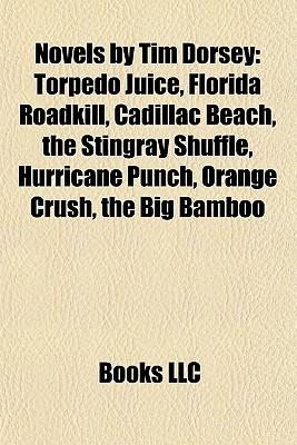 Novels by Tim Dorsey: Torpedo Juice, Florida Roadkill, Cadillac Beach, the Stingray Shuffle, Hurricane Punch, Orange Crush, the Big Bamboo