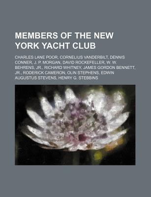 Members of the New York Yacht Club: Charles Lane Poor, Cornelius Vanderbilt, Dennis Conner, J. P. Morgan, David Rockefeller, W. W. Behrens, Jr.