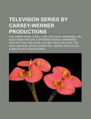 Television Series by Carsey-Werner Productions: The Cosby Show, Cybill, That '70s Show, Roseanne, 3rd Rock from the Sun, a Different World