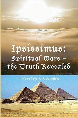 Ipsissimus: Spiritual Wars - The Truth Revealed
