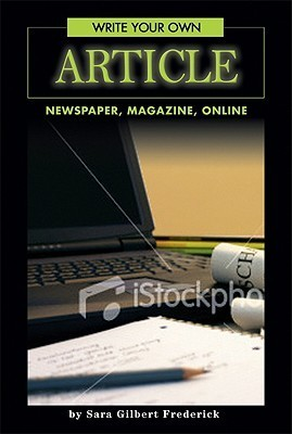 Write Your Own Article: Newspaper, Magazine, Online
