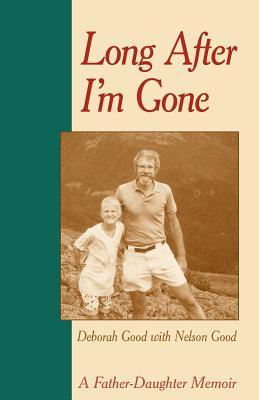 Long After I'm Gone: A Father-Daughter Memoir
