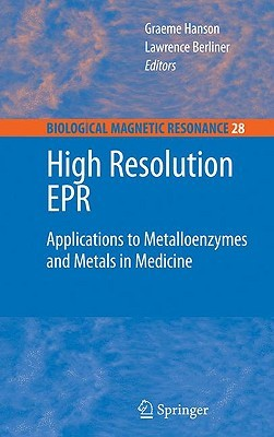 Biological Magnetic Resonance, Volume 28: High Resolution EPR: Applications to Metalloenzymes and Metals in Medicine