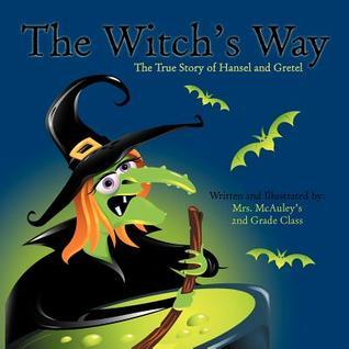 The Witch's Way: The True Story of Hansel and Gretel