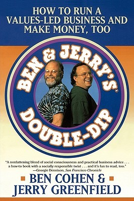 Ben & Jerry's Double Dip: How to Run a Values Led Business ...