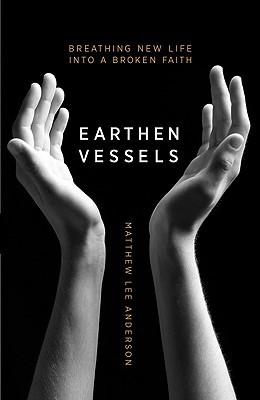 Earthen Vessels by Matthew Lee Anderson