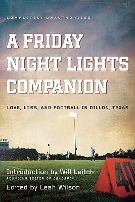 a friday night lights companion love loss and football in a friday night lights companion love loss and football in dillon texas by leah wilson