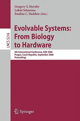 Evolvable Systems: From Biology to Hardware: 8th International Conference, ICES 2008, Prague, Czech Republic, September 21-24, 2008, Proceedings (Lecture Notes in Computer Science)