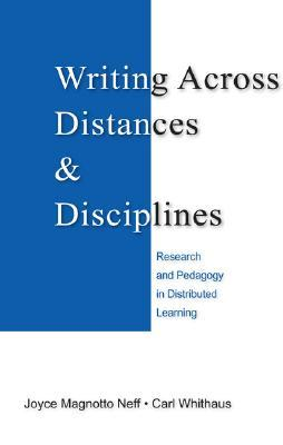 Writing Across Distances & Disciplines: Research and Pedagogy in Distributed Learning