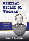 """General George H. Thomas: A Biography of the Union's """"Rock of Chickamauga"""""""