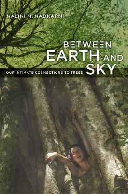 Between Earth and Sky: Our Intimate Connections to Trees