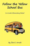 Follow the Yellow School Bus: To Lincoln Elementary School