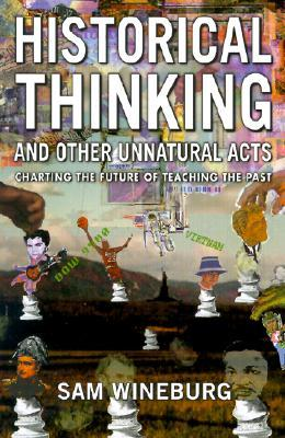 Historical Thinking and Other Unnatural Acts by Sam Wineburg