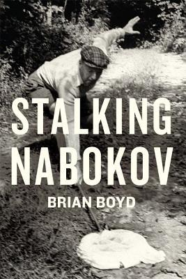 Stalking Nabokov: Selected Essays by Brian Boyd
