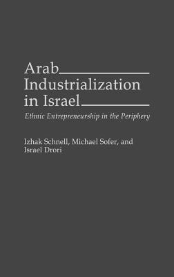 Arab Industrialization in Israel: Ethnic Entrepreneurship in the Periphery