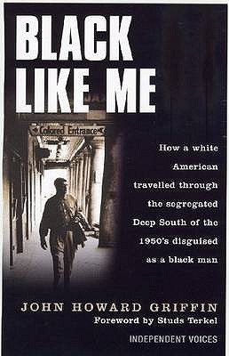 "an analysis of the book black like me by john griffin Heard of, if not read, john howard griffin's black like me (1961), the autobiographical  drama according to wald, griffin's book ""largely fails to represent black  political struggle, as well as the function and meaning of white racial passing."