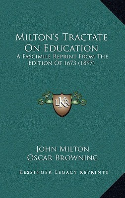 Milton's Tractate on Education: A Fascimile Reprint from the Edition of 1673 (1897)