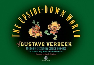 The Upside-Down World of Gustave Verbeek: The Complete Sunday Comics 1903-1905