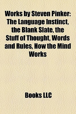 Works by Steven Pinker: The Language Instinct, the Blank Slate, the Stuff of Thought, Words and Rules, How the Mind Works