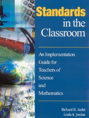 Standards in the Classroom: An Implementation Guide for Teachers of Science and Mathematics