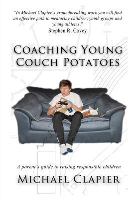 Coaching Young Couch Potatoes: A Parent's Guide to Raising Responsible Children
