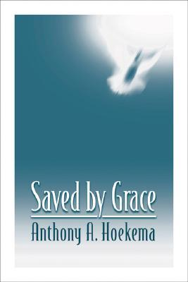 Saved by Grace by Anthony A. Hoekema