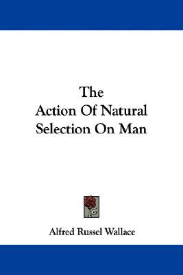 The Action of Natural Selection on Man