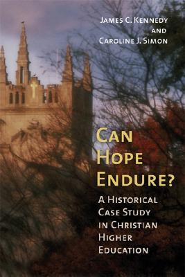 Can Hope Endure?: A Historical Case Study in Christian Higher Education